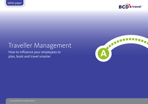 BCD Travel : Travel Management - How to influence your employees to plan, book and travel smarter