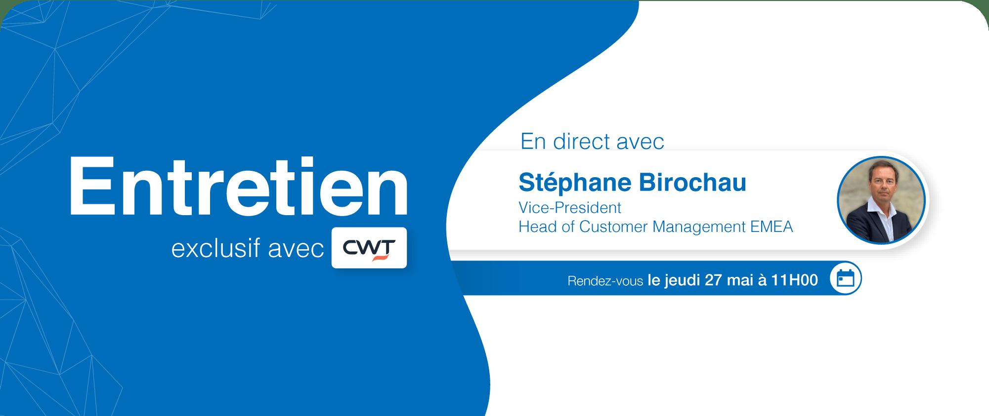 Entretien exclusif avec CWT : en direct avec Stephane Birochau Vice-President Head of Customer Management EMEA